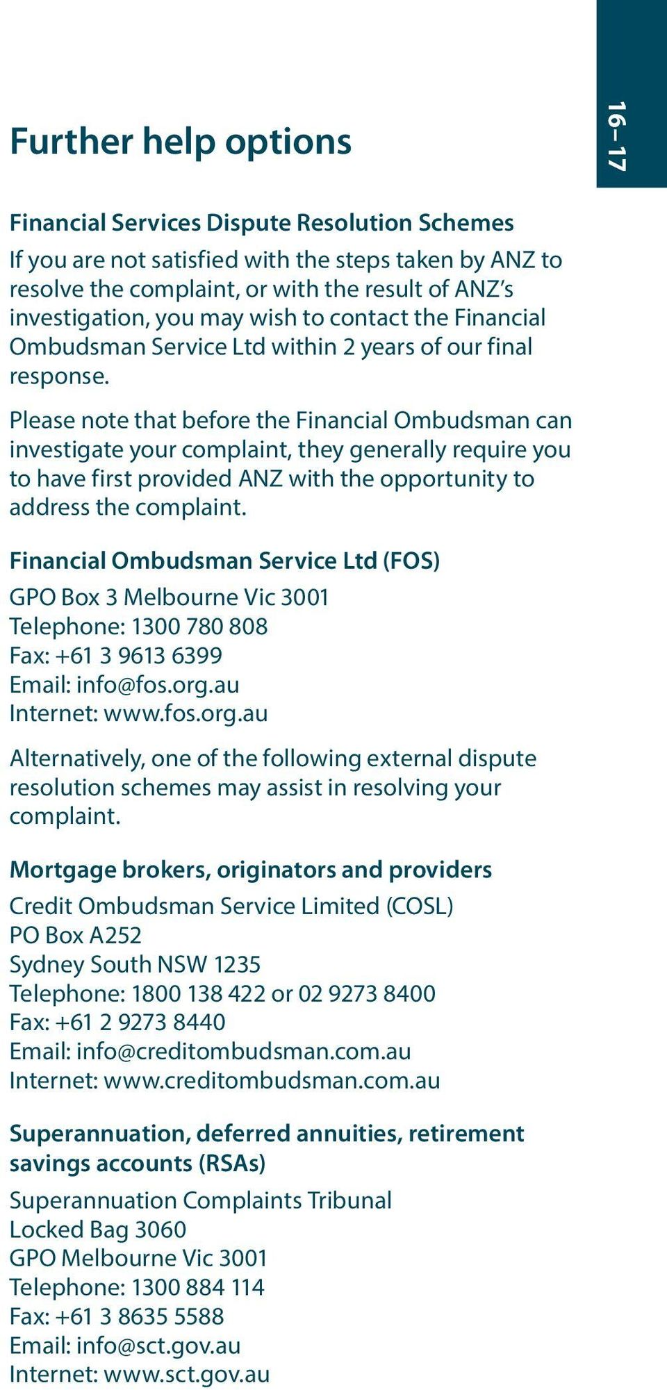 Please note that before the Financial Ombudsman can investigate your complaint, they generally require you to have first provided ANZ with the opportunity to address the complaint.