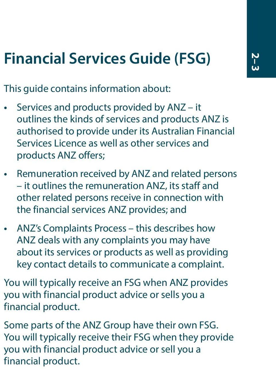 persons receive in connection with the financial services ANZ provides; and ANZ s Complaints Process this describes how ANZ deals with any complaints you may have about its services or products as