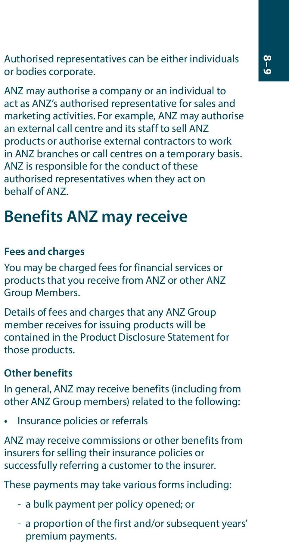 ANZ is responsible for the conduct of these authorised representatives when they act on behalf of ANZ.