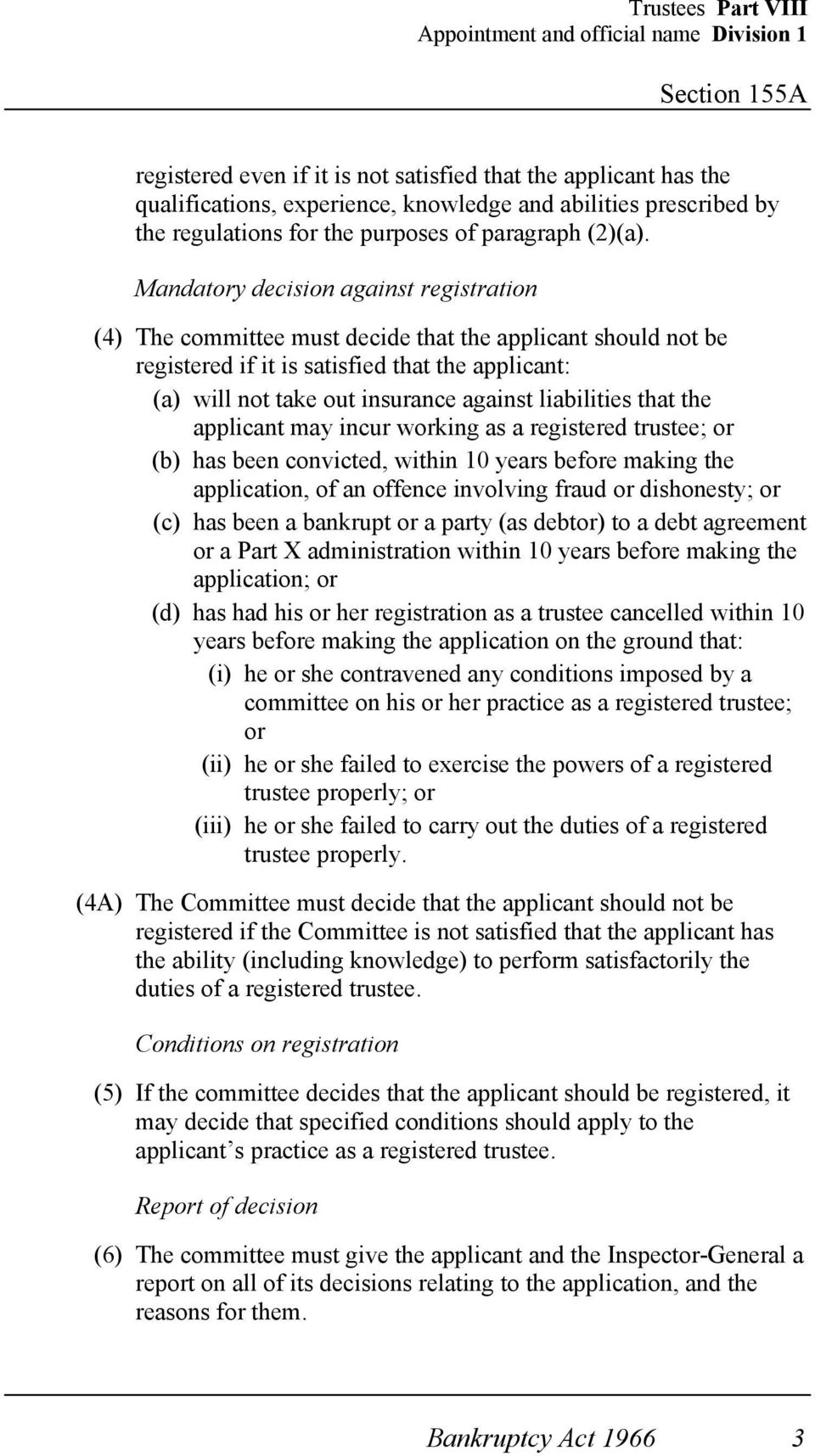Mandatory decision against registration (4) The committee must decide that the applicant should not be registered if it is satisfied that the applicant: (a) will not take out insurance against