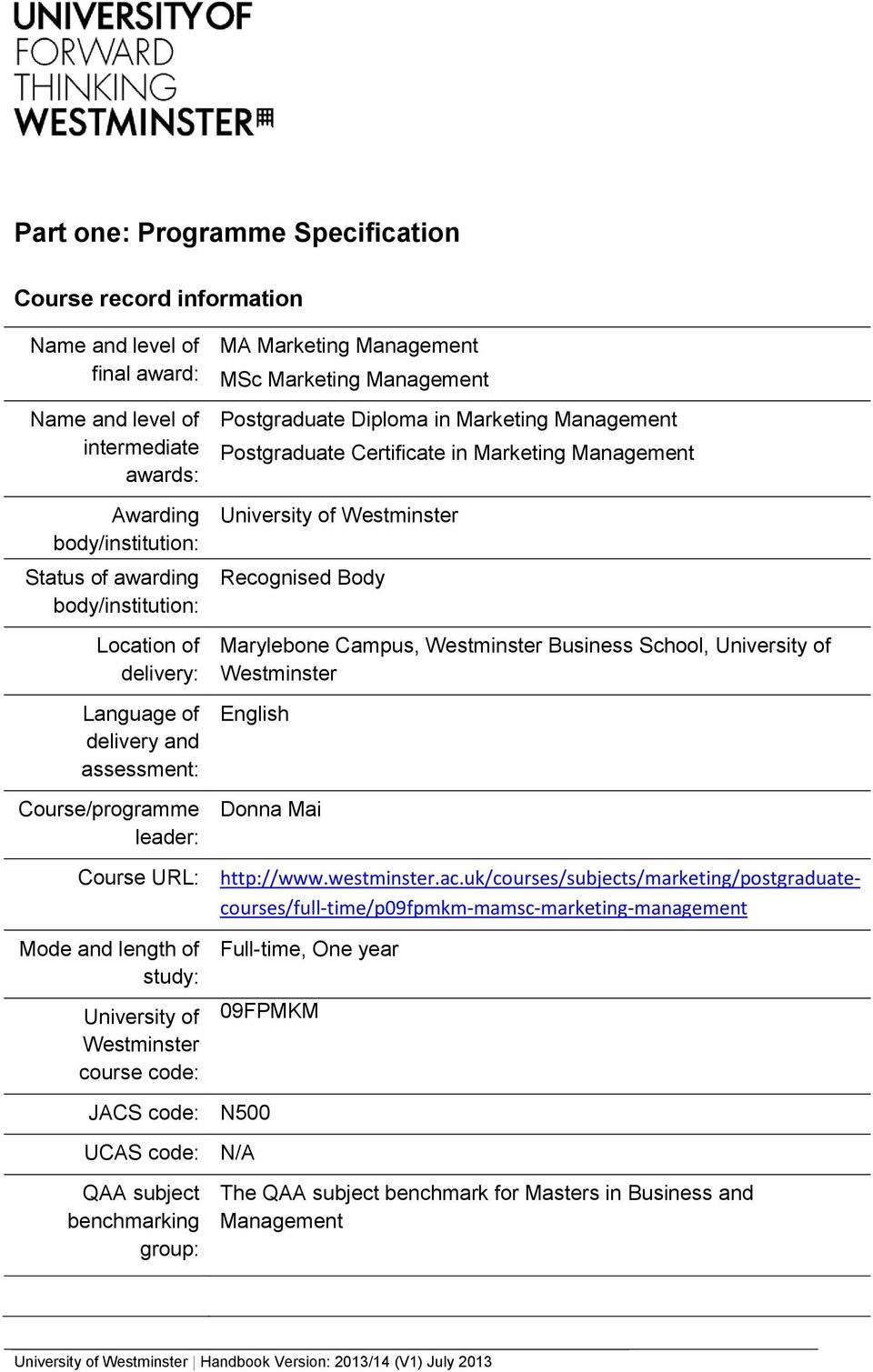Certificate in Marketing Management University of Westminster Recognised Body Marylebone Campus, Westminster Business School, University of Westminster English Donna Mai Course URL: http://www.