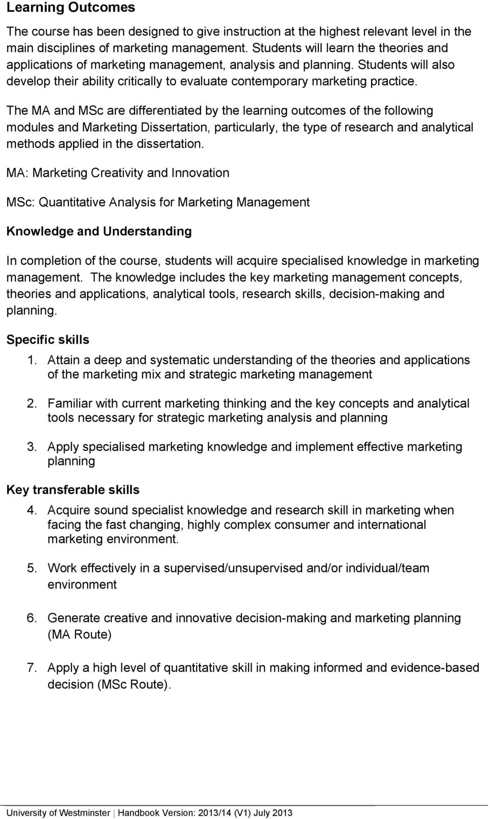 The MA and MSc are differentiated by the learning outcomes of the following modules and Marketing Dissertation, particularly, the type of research and analytical methods applied in the dissertation.