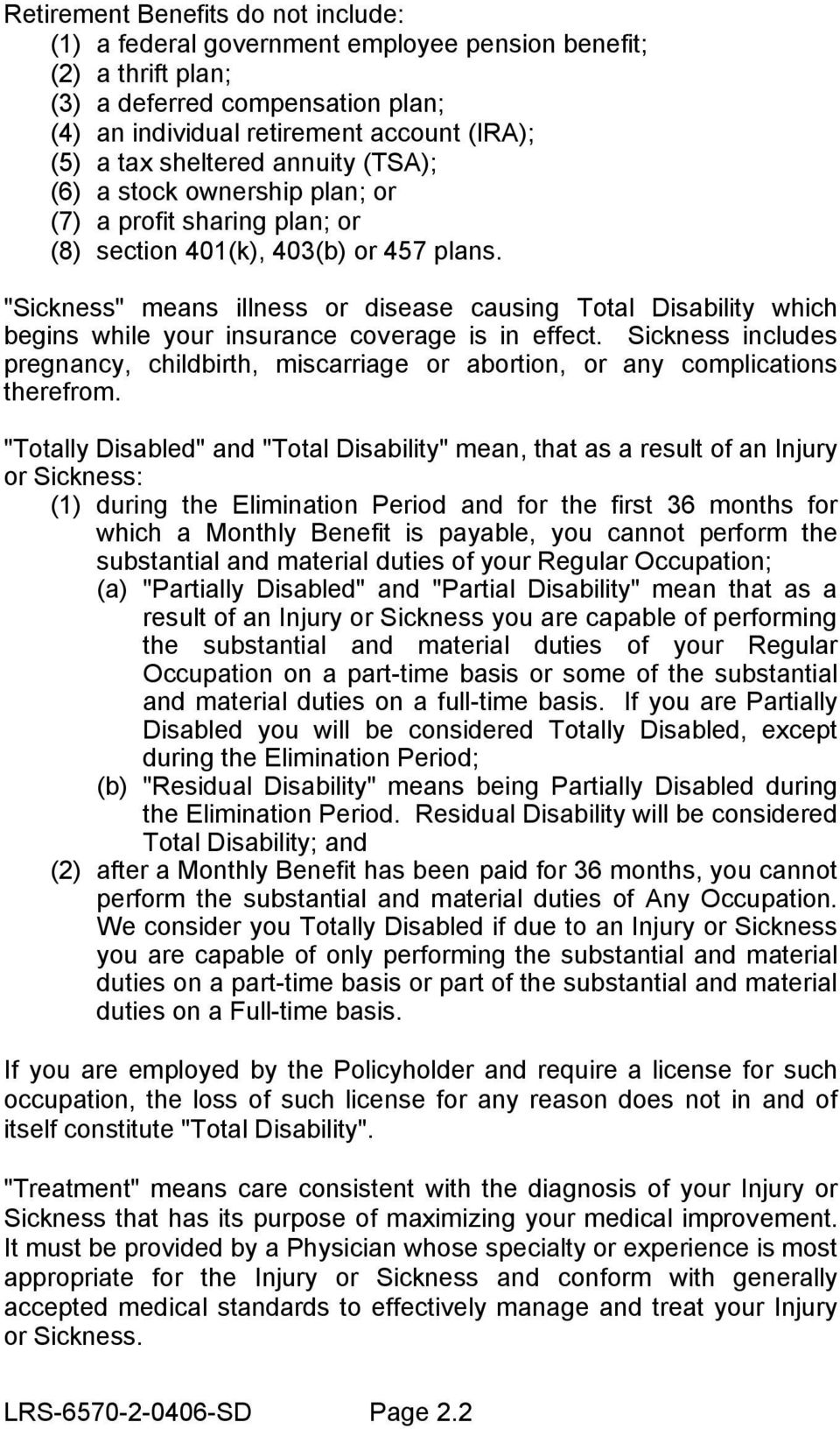 """Sickness"" means illness or disease causing Total Disability which begins while your insurance coverage is in effect."
