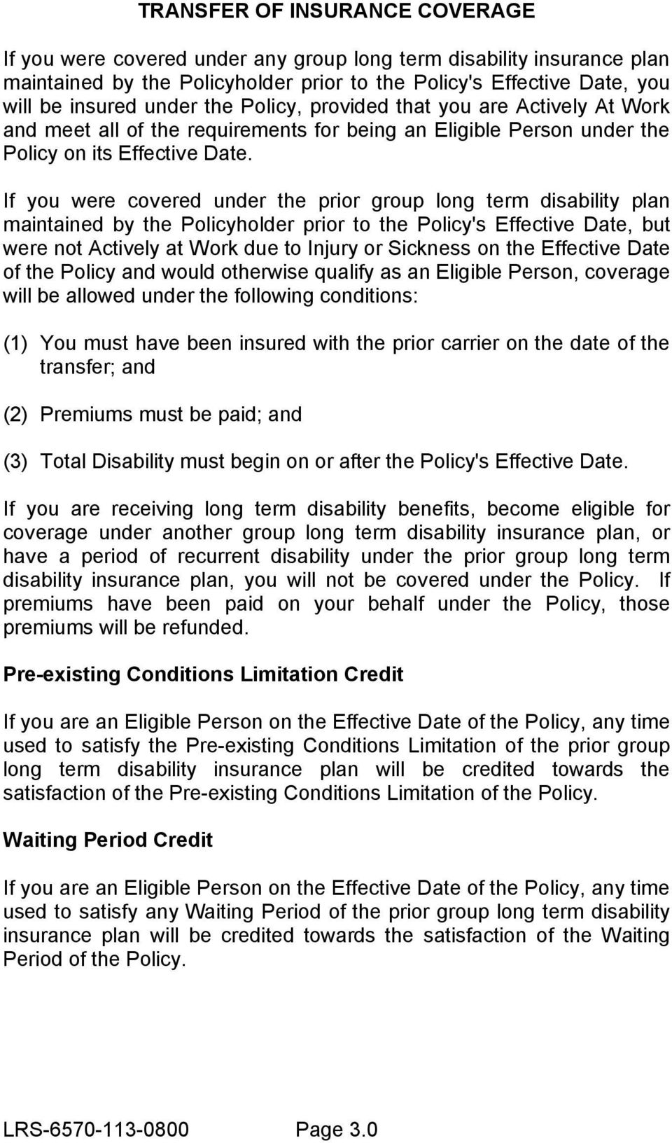 If you were covered under the prior group long term disability plan maintained by the Policyholder prior to the Policy's Effective Date, but were not Actively at Work due to Injury or Sickness on the
