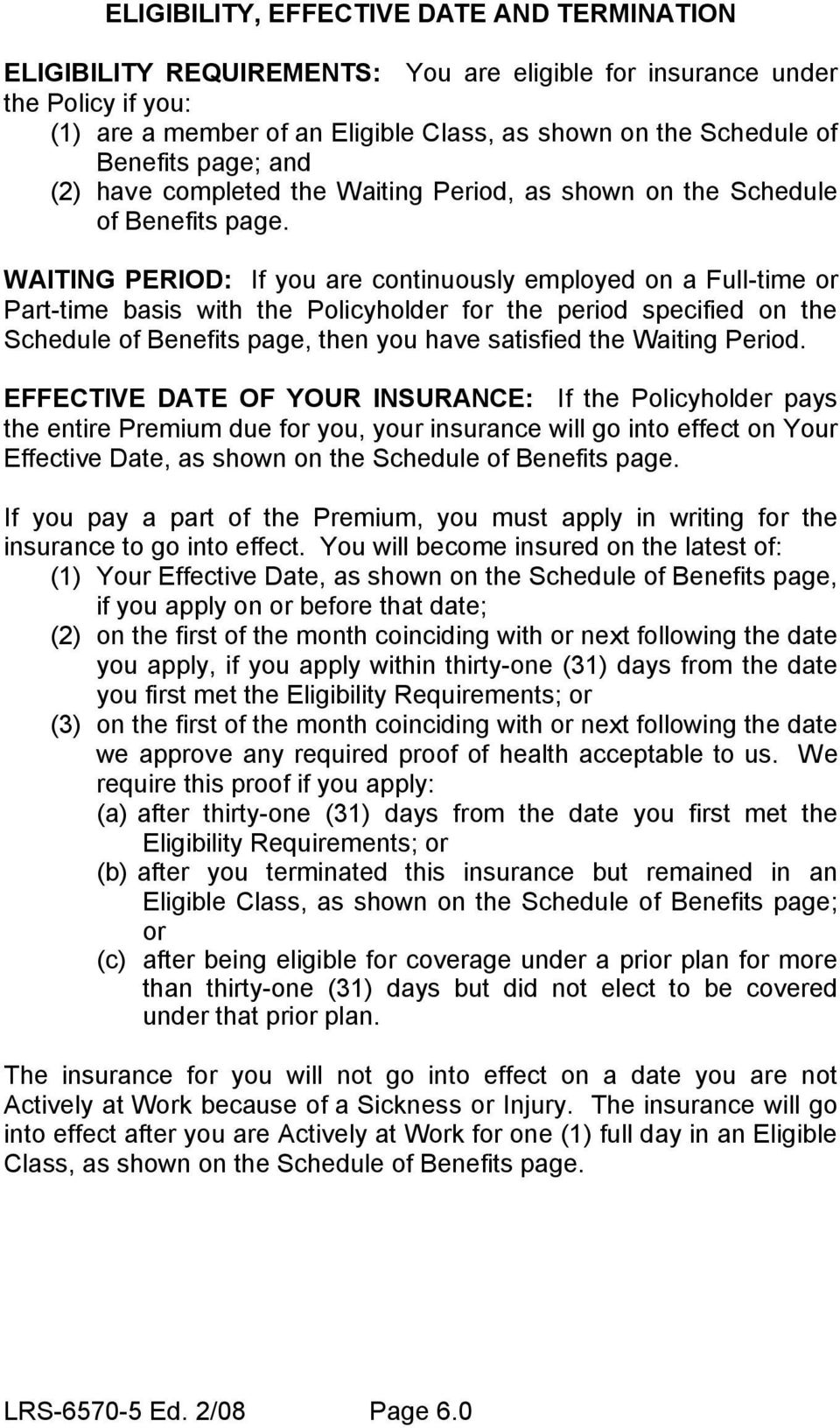 WAITING PERIOD: If you are continuously employed on a Full-time or Part-time basis with the Policyholder for the period specified on the Schedule of Benefits page, then you have satisfied the Waiting