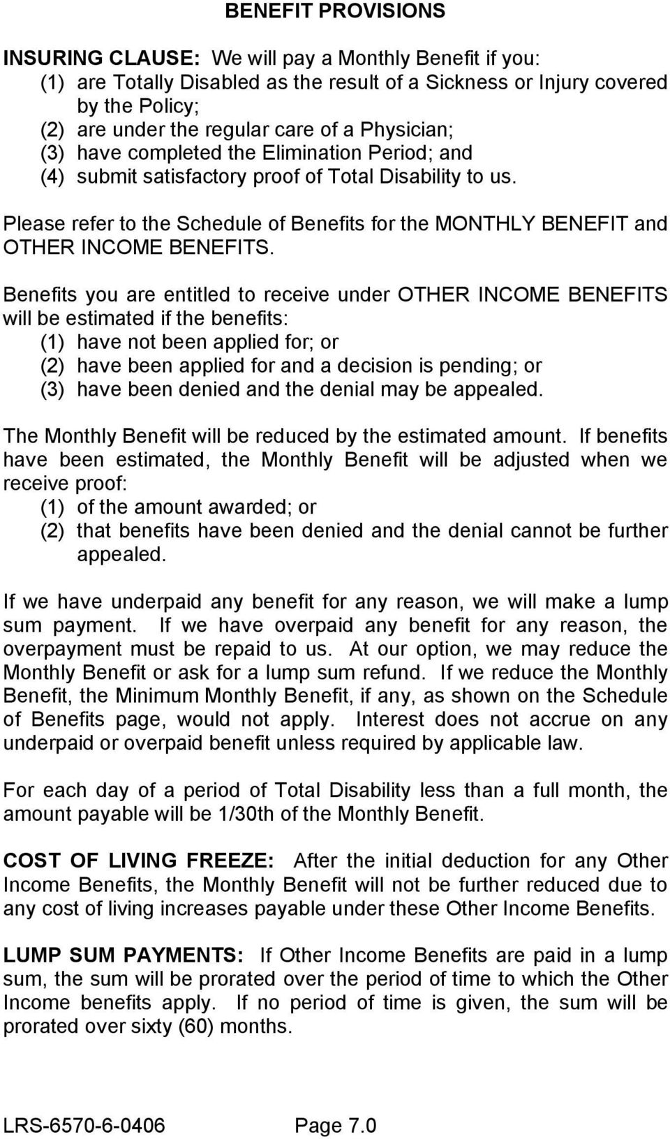 Please refer to the Schedule of Benefits for the MONTHLY BENEFIT and OTHER INCOME BENEFITS.