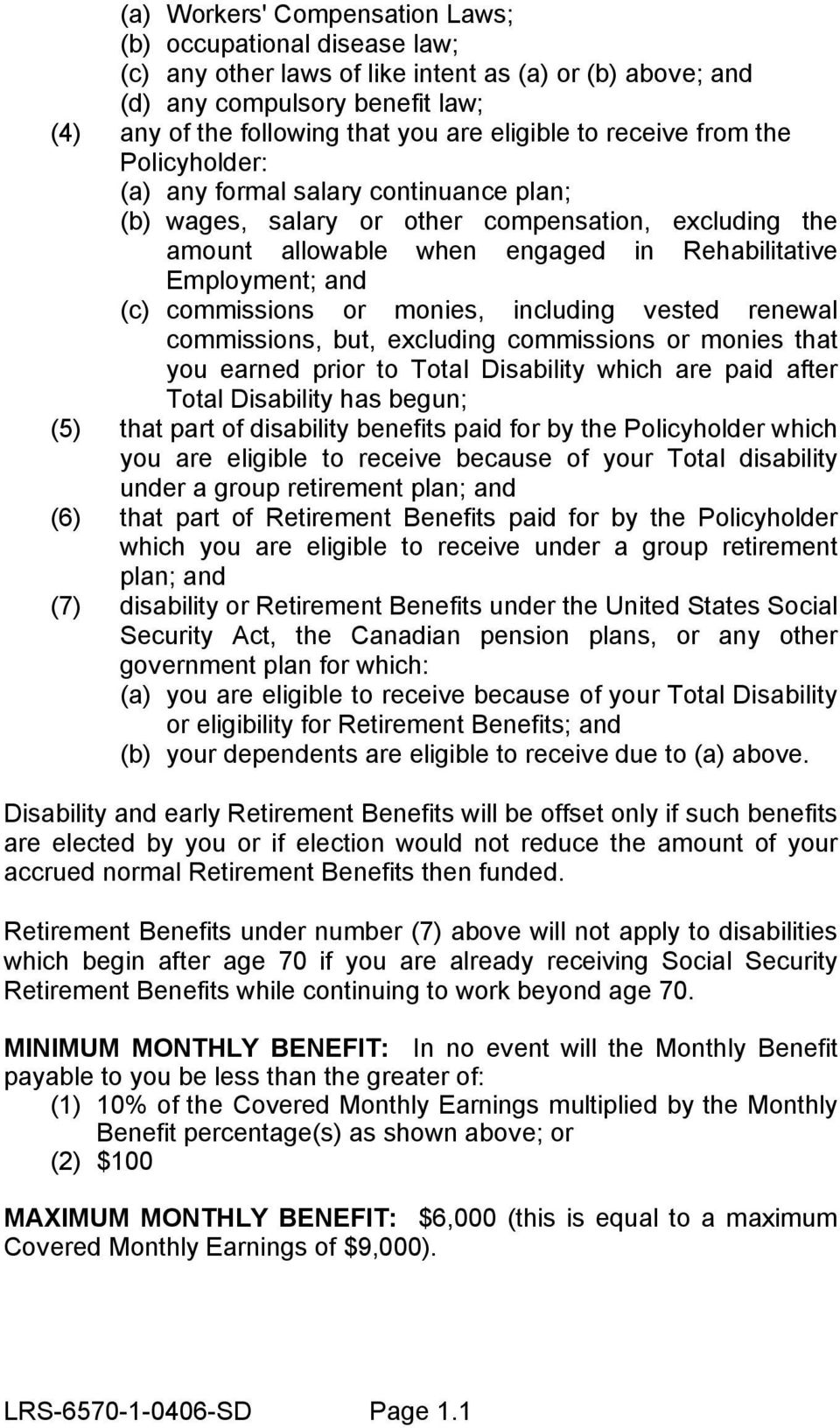 commissions or monies, including vested renewal commissions, but, excluding commissions or monies that you earned prior to Total Disability which are paid after Total Disability has begun; (5) that