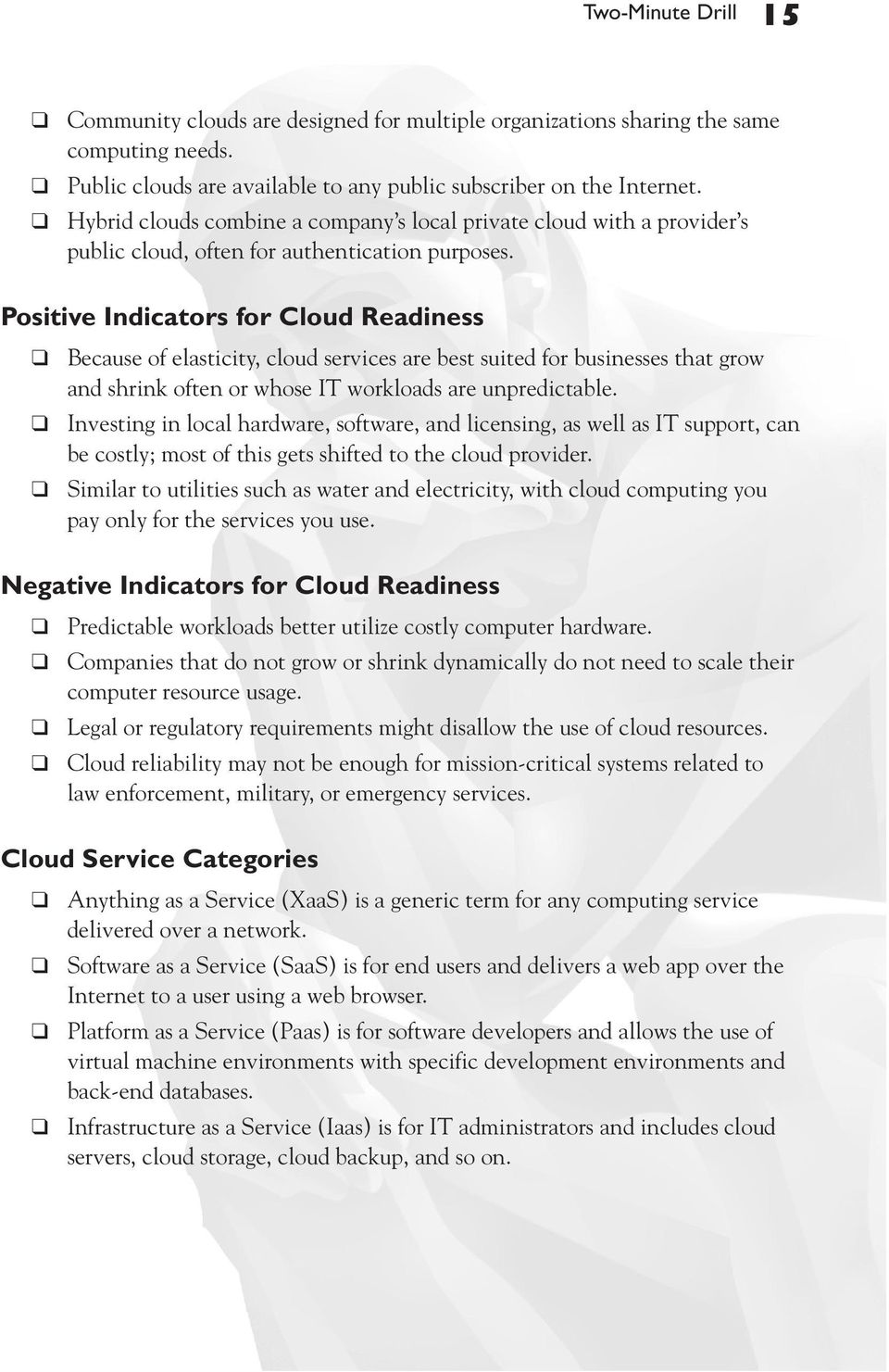 Positive Indicators for Cloud Readiness Because of elasticity, cloud services are best suited for businesses that grow and shrink often or whose IT workloads are unpredictable.