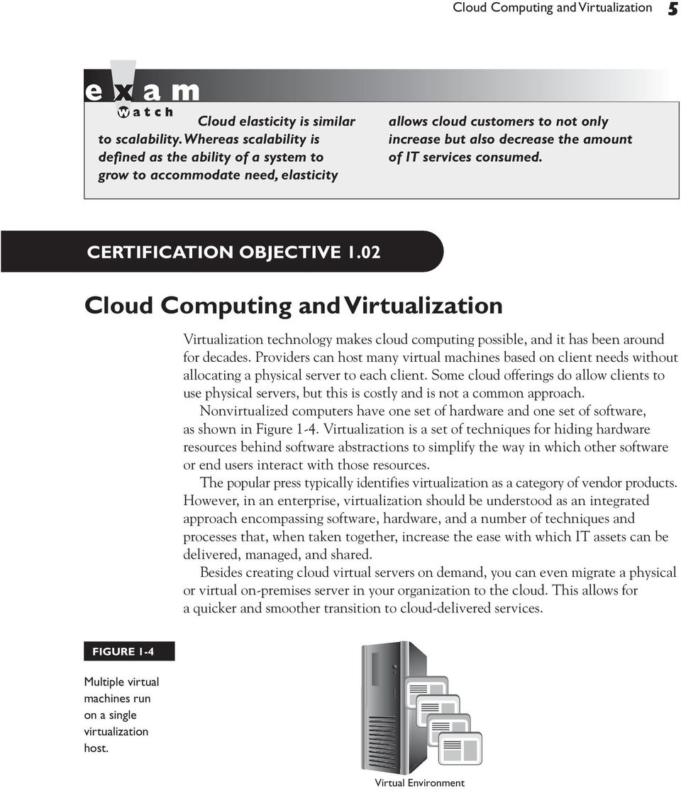 CERTIFICATION OBJECTIVE 1.02 Cloud Computing and Virtualization Virtualization technology makes cloud computing possible, and it has been around for decades.