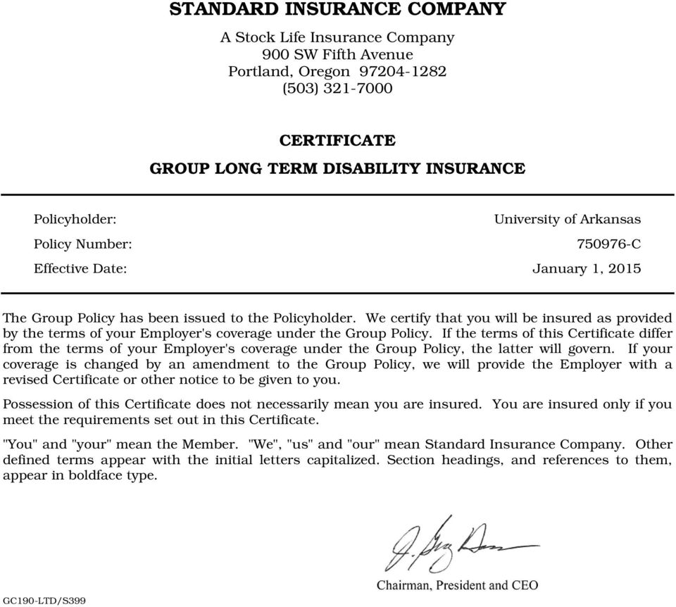 We certify that you will be insured as provided by the terms of your Employer's coverage under the Group Policy.