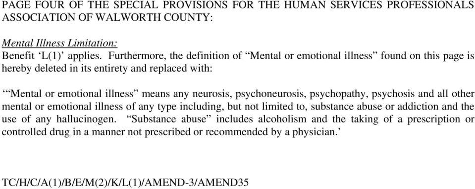 neurosis, psychoneurosis, psychopathy, psychosis and all other mental or emotional illness of any type including, but not limited to, substance abuse or addiction and the use