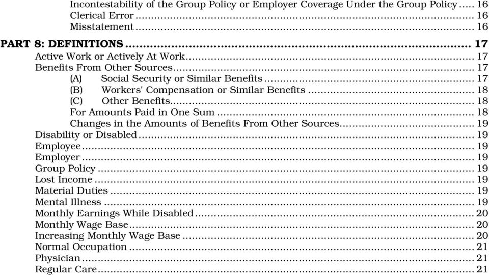 .. 18 For Amounts Paid in One Sum... 18 Changes in the Amounts of Benefits From Other Sources... 19 Disability or Disabled... 19 Employee... 19 Employer... 19 Group Policy.