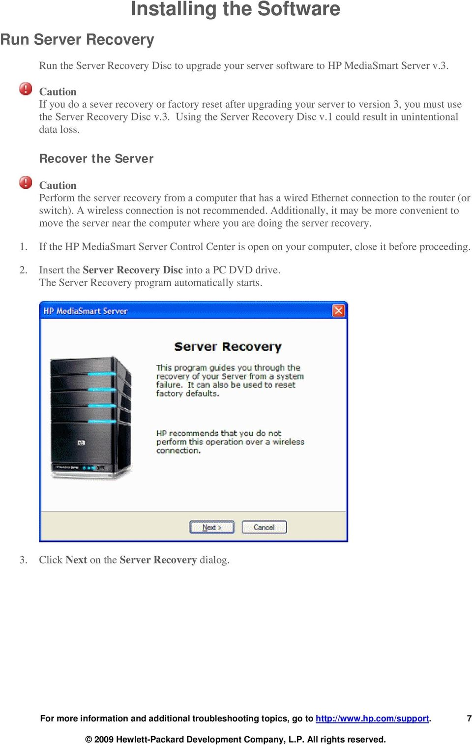 1 could result in unintentional data loss. Recover the Server Caution Perform the server recovery from a computer that has a wired Ethernet connection to the router (or switch).