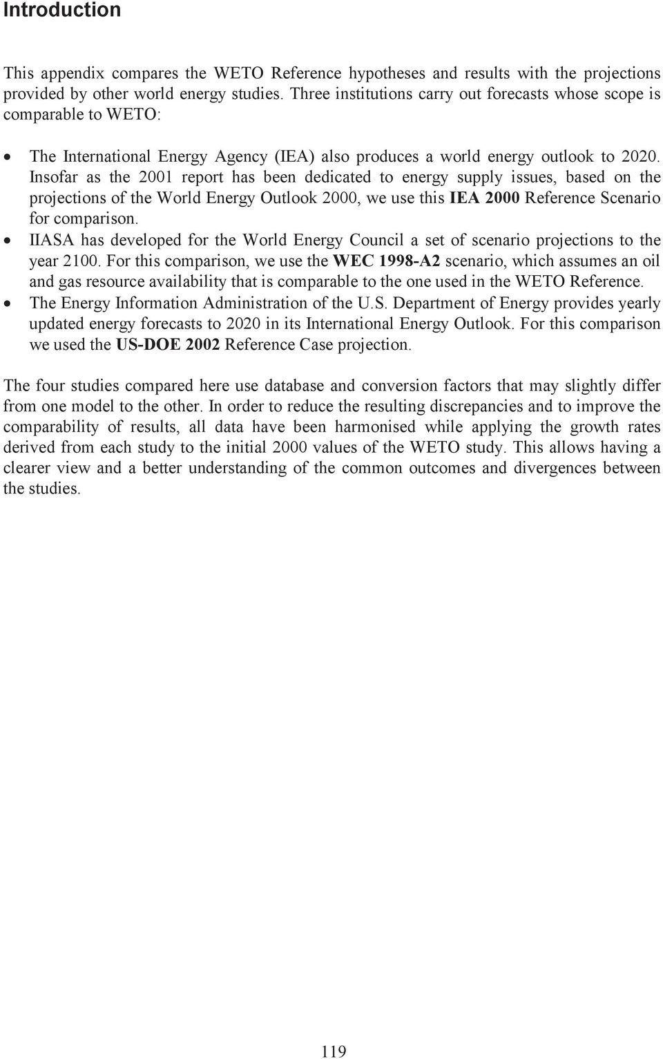 Insofar as the 21 report has been dedicated to energy supply issues, based on the projections of the World Energy Outlook 2, we use this IEA 2 Reference Scenario for comparison.