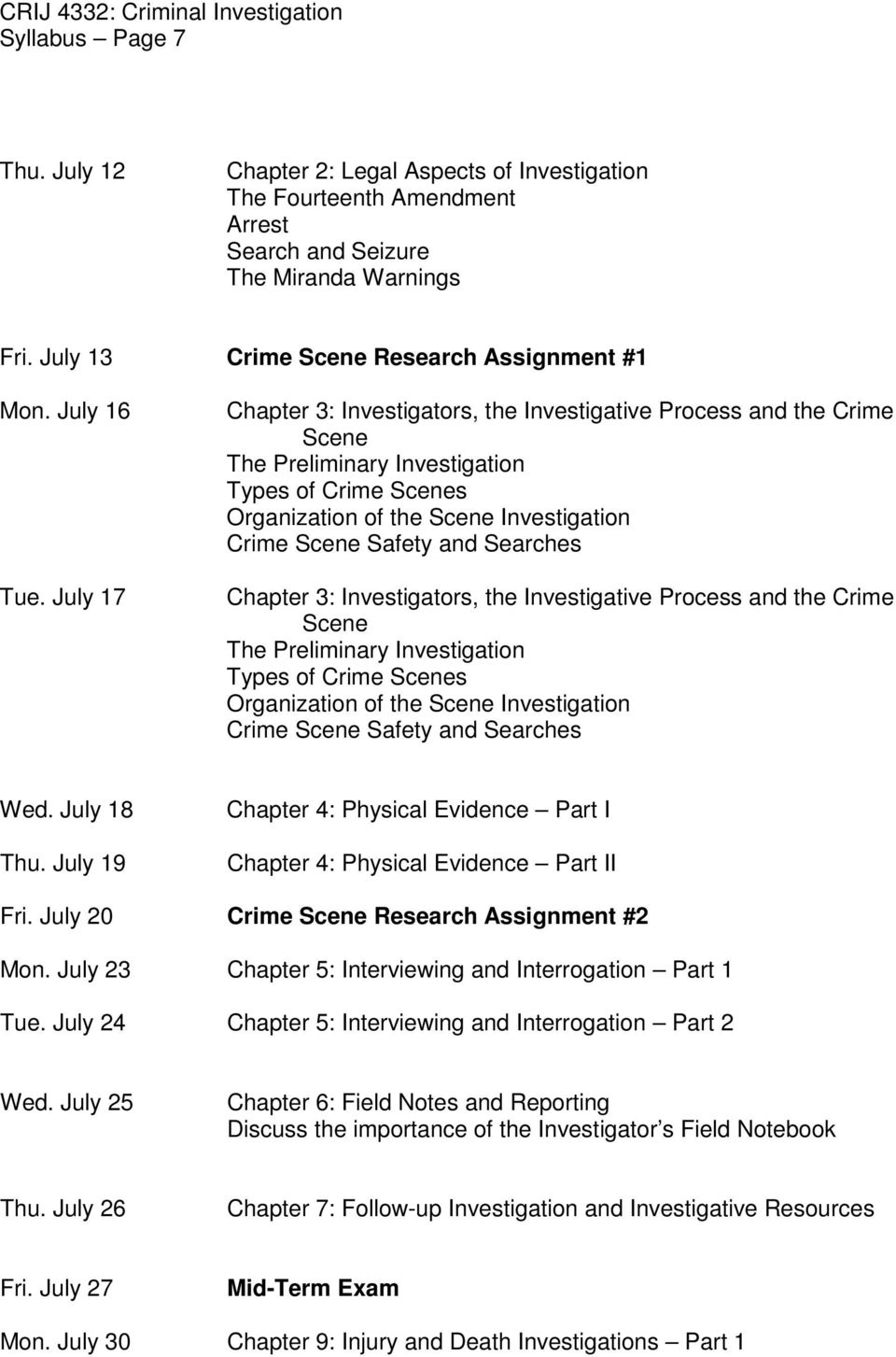 July 17 Chapter 3: Investigators, the Investigative Process and the Crime Scene The Preliminary Investigation Types of Crime Scenes Organization of the Scene Investigation Crime Scene Safety and