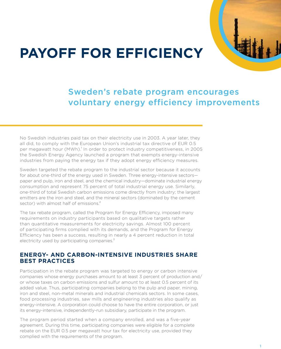 1 In order to protect industry competitiveness, in 2005 the Swedish Energy Agency launched a program that exempts energy-intensive industries from paying the energy tax if they adopt energy