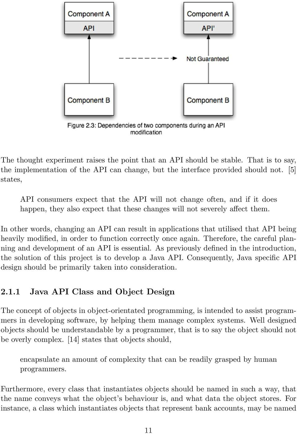 In other words, changing an API can result in applications that utilised that API being heavily modified, in order to function correctly once again.