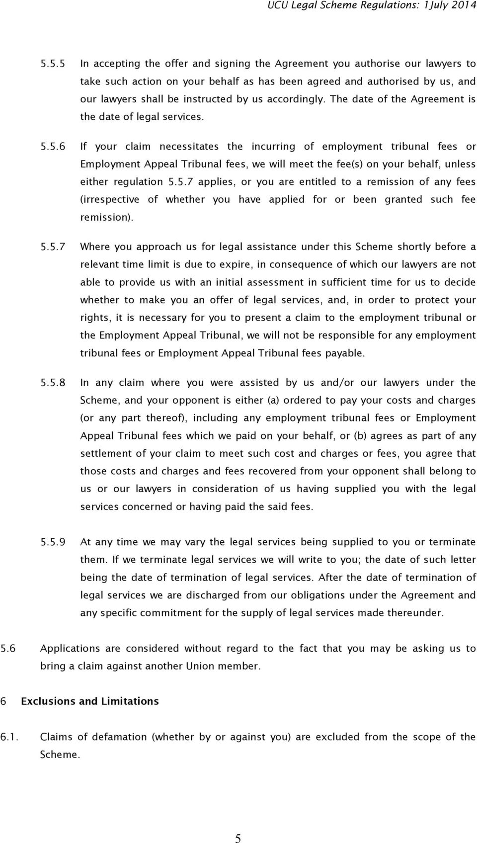 5.6 If your claim necessitates the incurring of employment tribunal fees or Employment Appeal Tribunal fees, we will meet the fee(s) on your behalf, unless either regulation 5.5.7 applies, or you are entitled to a remission of any fees (irrespective of whether you have applied for or been granted such fee remission).