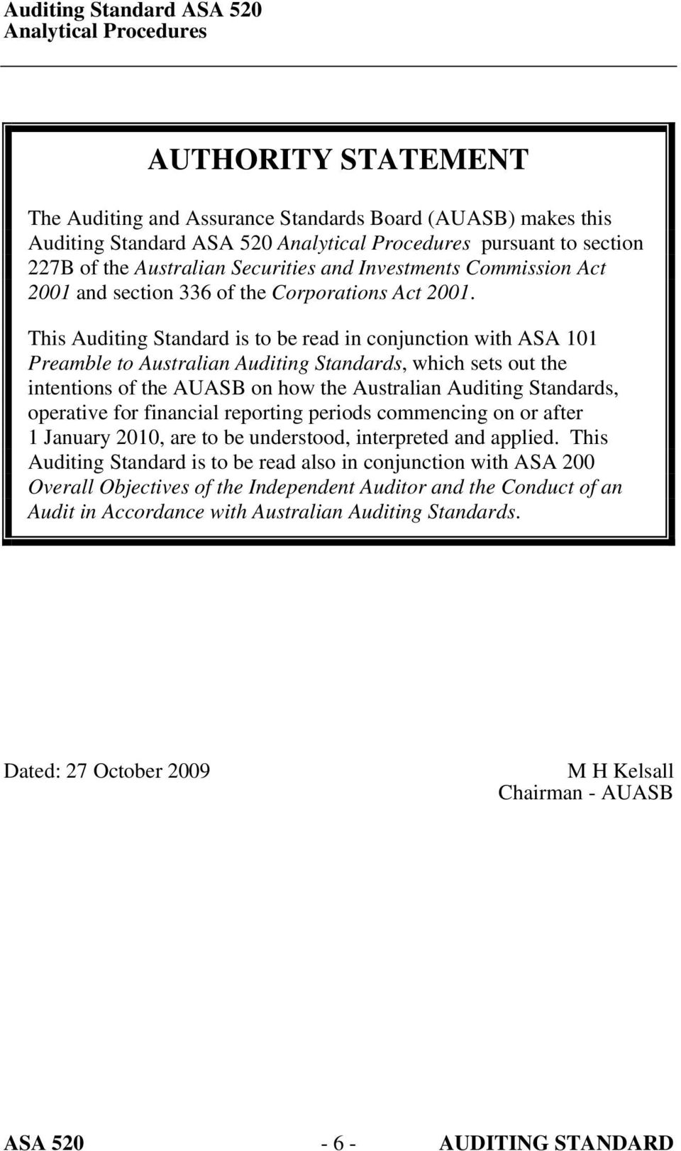 This Auditing Standard is to be read in conjunction with ASA 101 Preamble to Australian Auditing Standards, which sets out the intentions of the AUASB on how the Australian Auditing Standards,