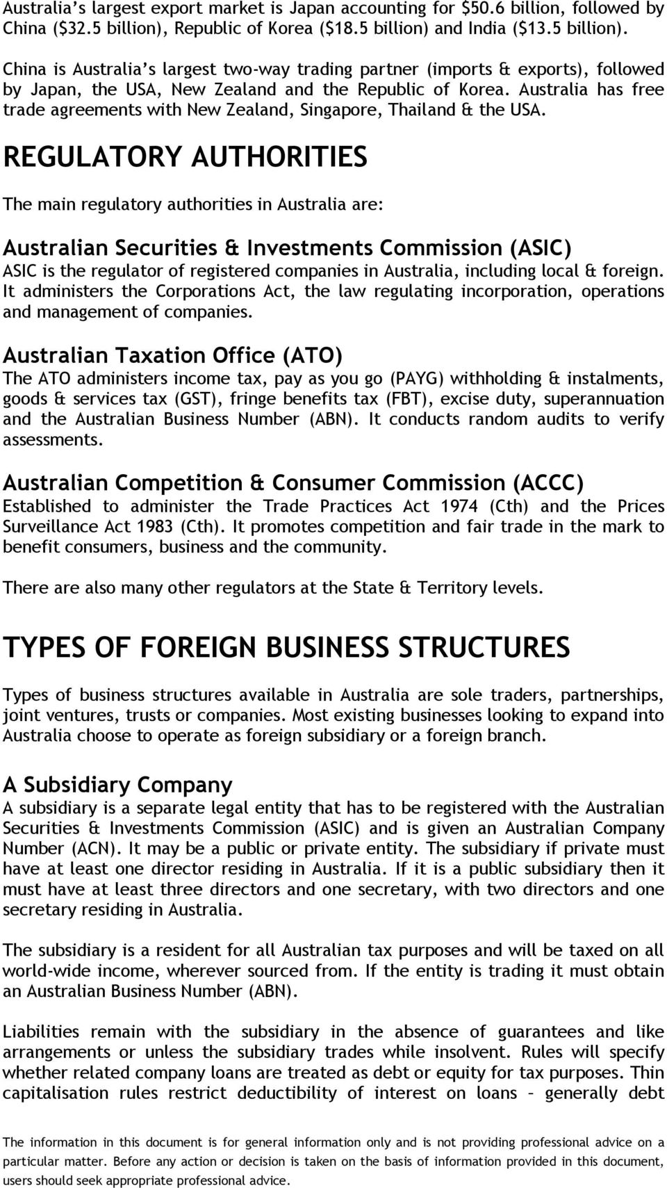 Australia has free trade agreements with New Zealand, Singapore, Thailand & the USA.