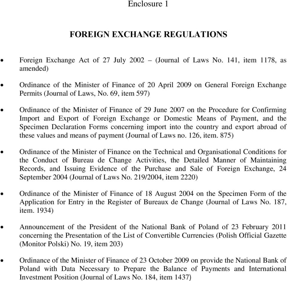 69, item 597) Ordinance of the Minister of Finance of 29 June 2007 on the Procedure for Confirming Import and Export of Foreign Exchange or Domestic Means of Payment, and the Specimen Declaration