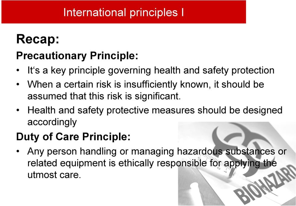 Health and safety protective measures should be designed accordingly Duty of Care Principle: Any person