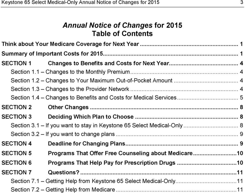 .. 4 Section 1.3 Changes to the Provider Network... 4 Section 1.4 Changes to Benefits and Costs for Medical Services... 5 SECTION 2 Other Changes... 8 SECTION 3 Deciding Which Plan to Choose.