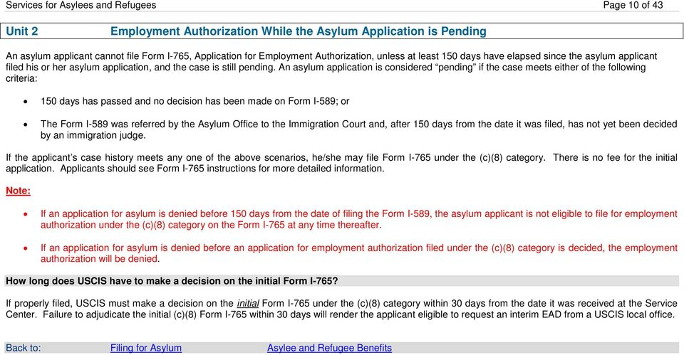 An asylum application is considered pending if the case meets either of the following criteria: 150 days has passed and no decision has been made on Form I-589; or The Form I-589 was referred by the