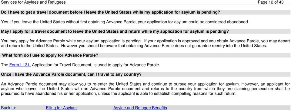 May I apply for a travel document to leave the United States and return while my application for asylum is pending? You may apply for Advance Parole while your asylum application is pending.