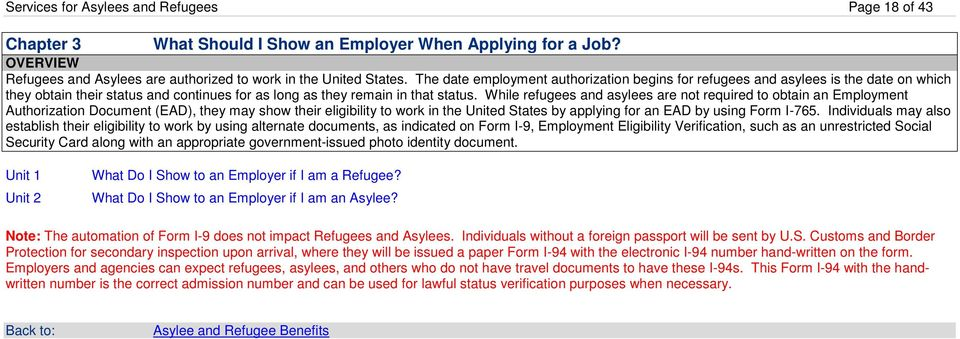 While refugees and asylees are not required to obtain an Employment Authorization Document (EAD), they may show their eligibility to work in the United States by applying for an EAD by using Form