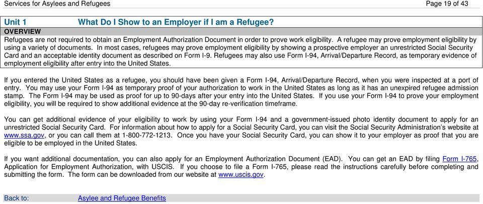 In most cases, refugees may prove employment eligibility by showing a prospective employer an unrestricted Social Security Card and an acceptable identity document as described on Form I-9.