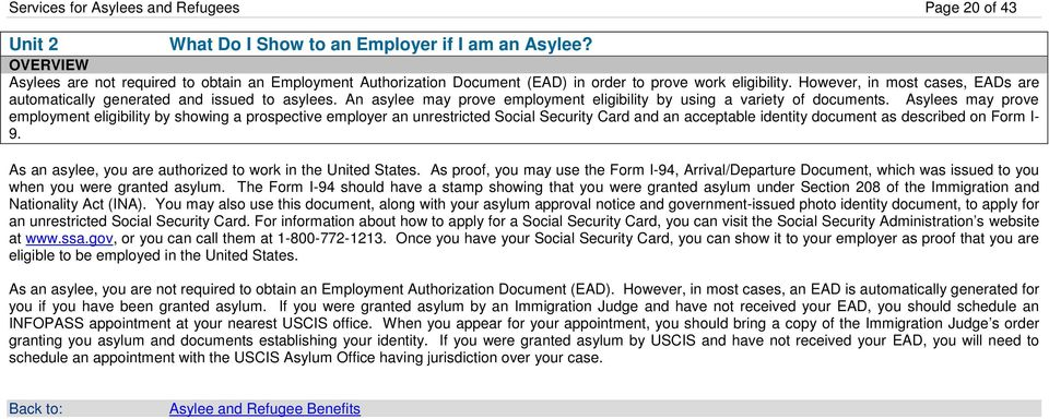 However, in most cases, EADs are automatically generated and issued to asylees. An asylee may prove employment eligibility by using a variety of documents.