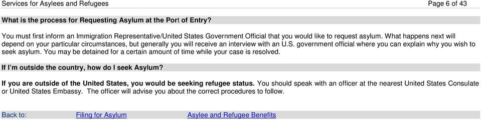 What happens next will depend on your particular circumstances, but generally you will receive an interview with an U.S. government official where you can explain why you wish to seek asylum.