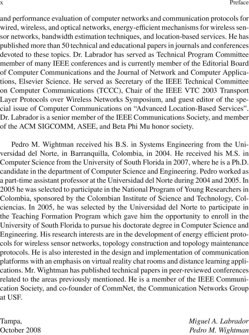 Labrador has served as Technical Program Committee member of many IEEE conferences and is currently member of the Editorial Board of Computer Communications and the Journal of Network and Computer