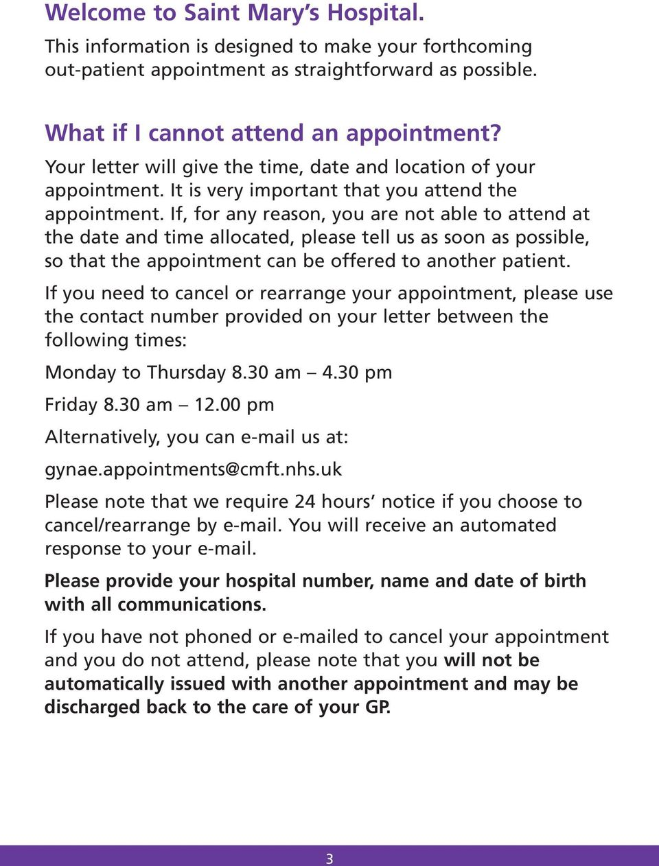 If, for any reason, you are not able to attend at the date and time allocated, please tell us as soon as possible, so that the appointment can be offered to another patient.