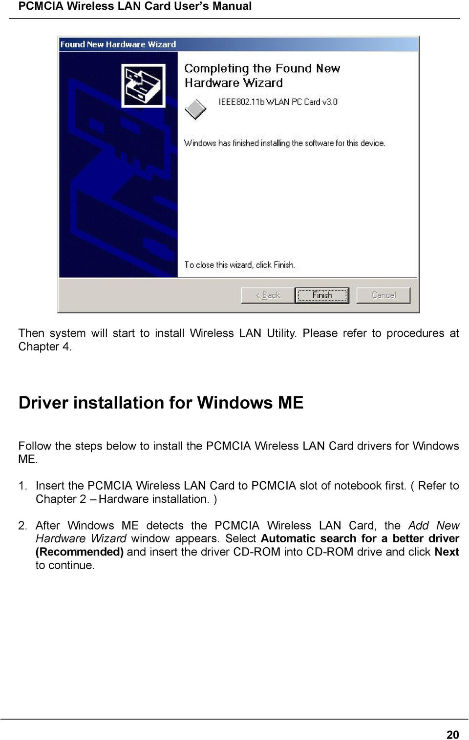 Insert the PCMCIA Wireless LAN Card to PCMCIA slot of notebook first. ( Refer to Chapter 2 Hardware installation. ) 2.