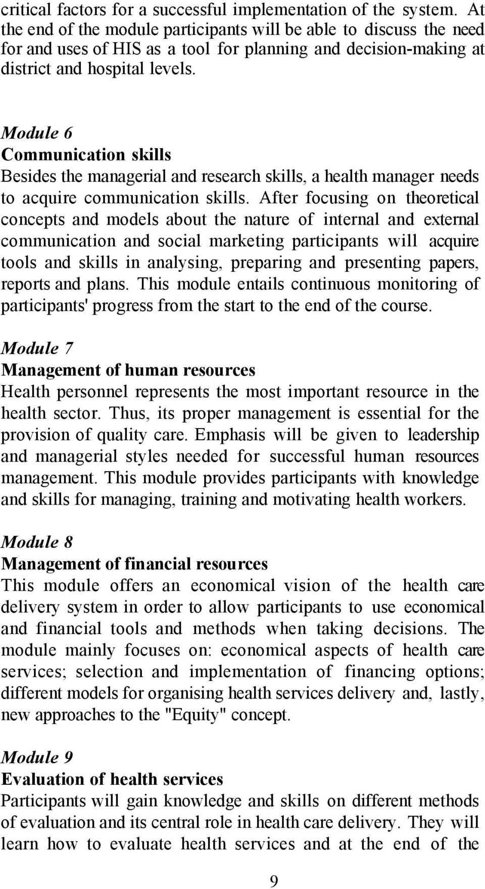Module 6 Communication skills Besides the managerial and research skills, a health manager needs to acquire communication skills.