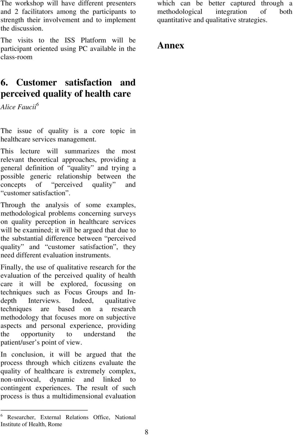 strategies. Annex 6. Customer satisfaction and perceived quality of health care Alice Faucii 6 The issue of quality is a core topic in healthcare services management.