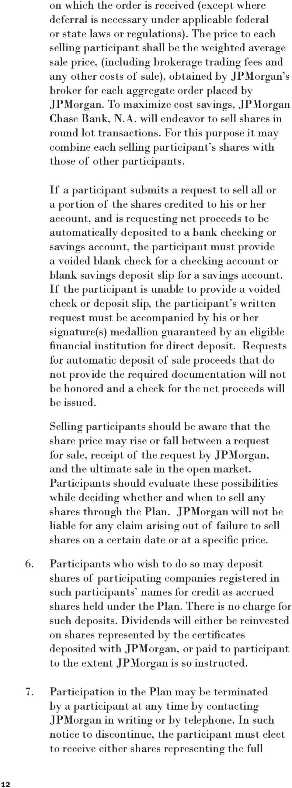placed by JPMorgan. To maximize cost savings, JPMorgan Chase Bank, N.A. will endeavor to sell shares in round lot transactions.