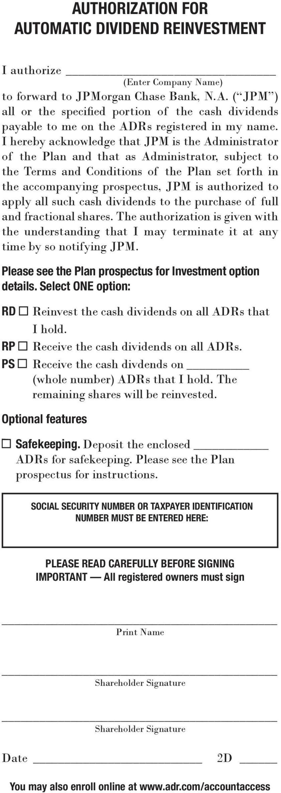 to apply all such cash dividends to the purchase of full and fractional shares. The authorization is given with the understanding that I may terminate it at any time by so notifying JPM.