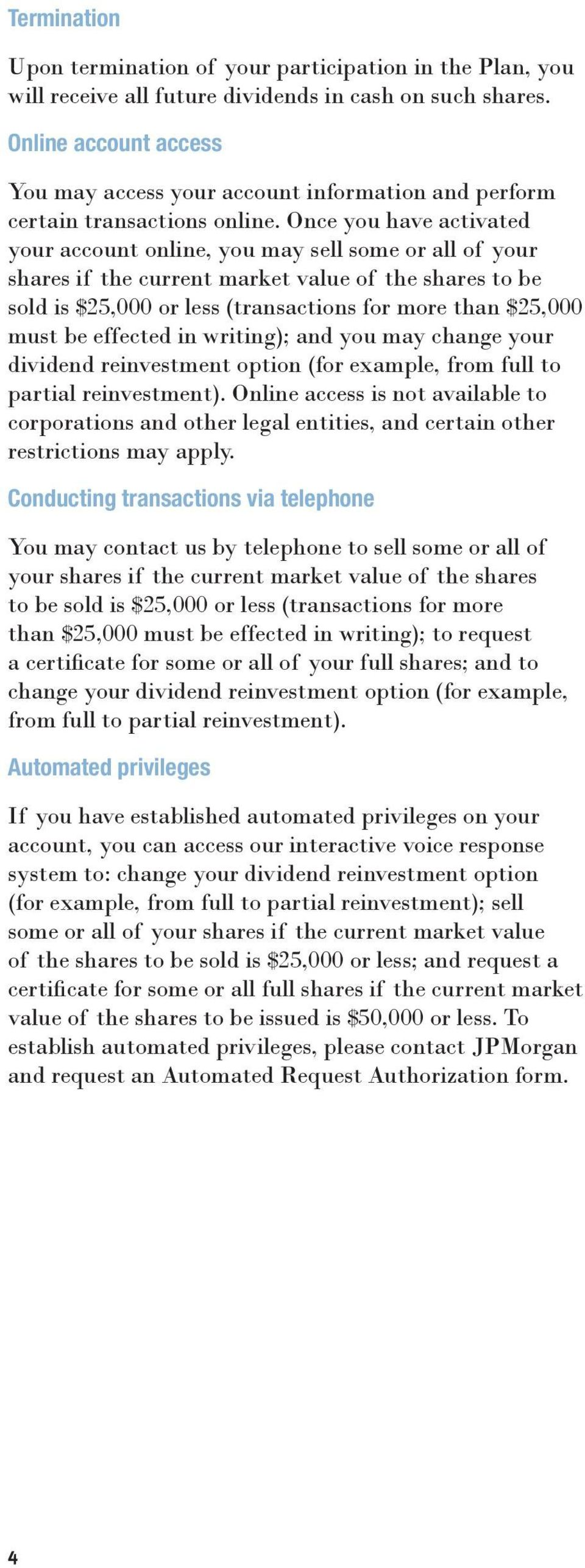 Once you have activated your account online, you may sell some or all of your shares if the current market value of the shares to be sold is $25,000 or less (transactions for more than $25,000 must