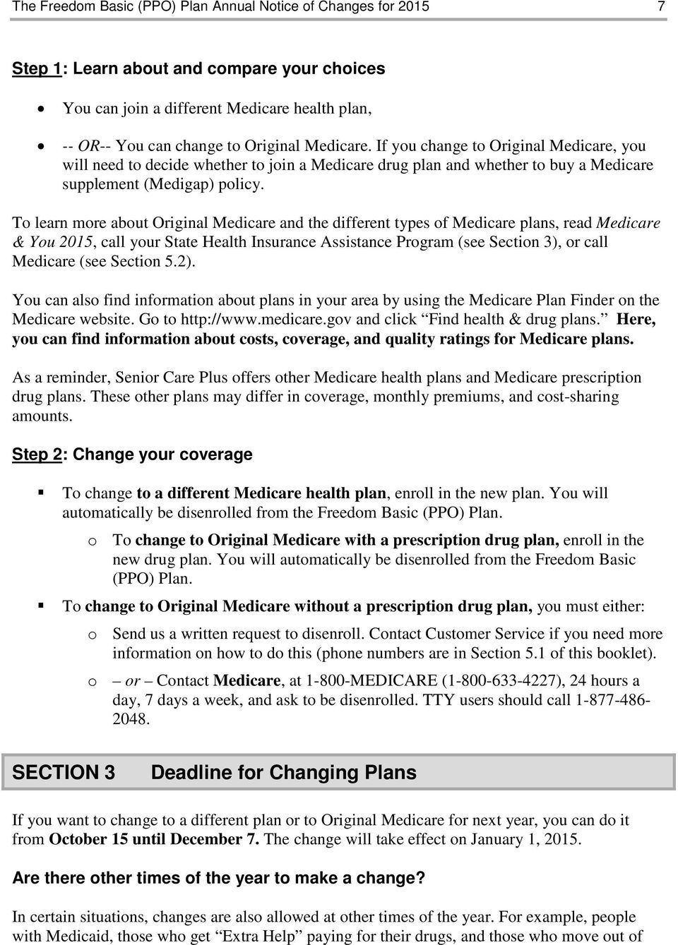 To learn more about Original Medicare and the different types of Medicare plans, read Medicare & You 2015, call your State Health Insurance Assistance Program (see Section 3), or call Medicare (see