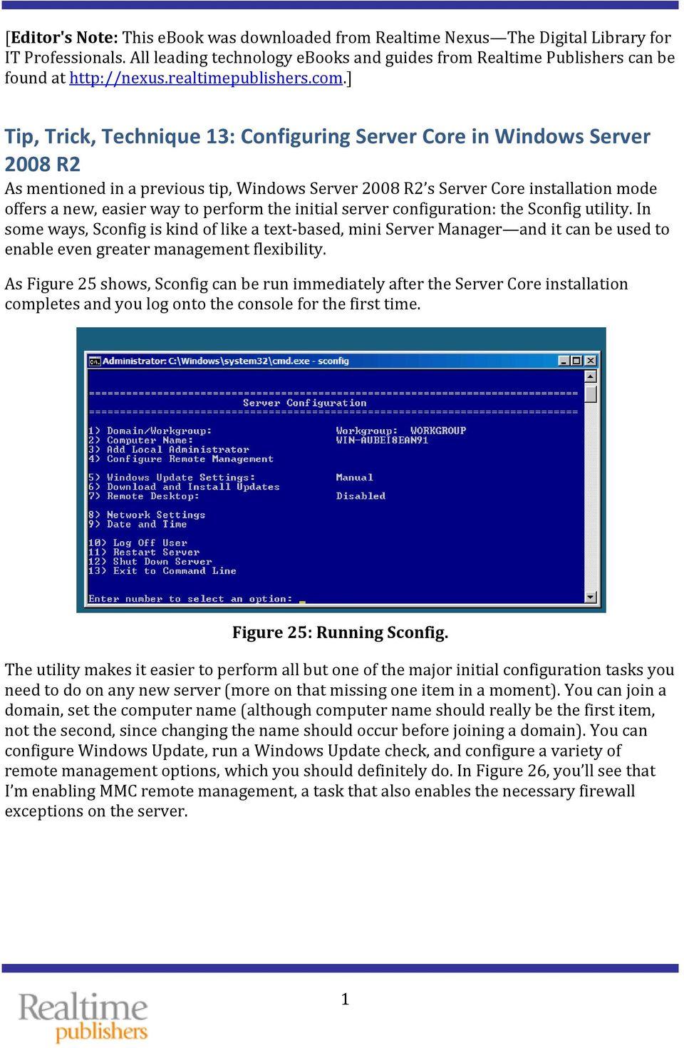] Tip, Trick, Technique 13: Configuring Server Core in Windows Server 2008 R2 As mentioned in a previous tip, Windows Server 2008 R2 s Server Core installation mode offers a new, easier way to