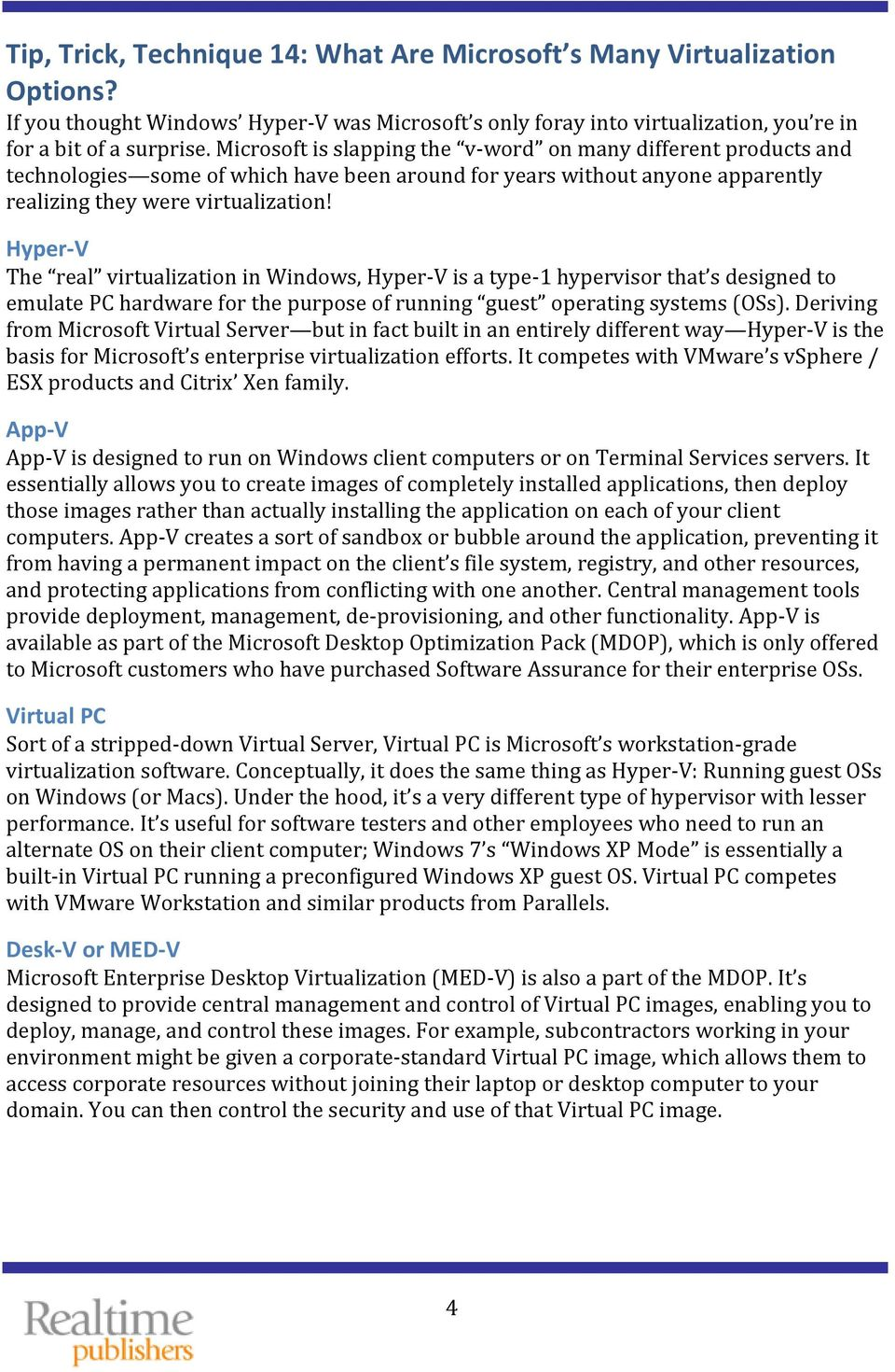 Hyper-V The real virtualization in Windows, Hyper-V is a type-1 hypervisor that s designed to emulate PC hardware for the purpose of running guest operating systems (OSs).