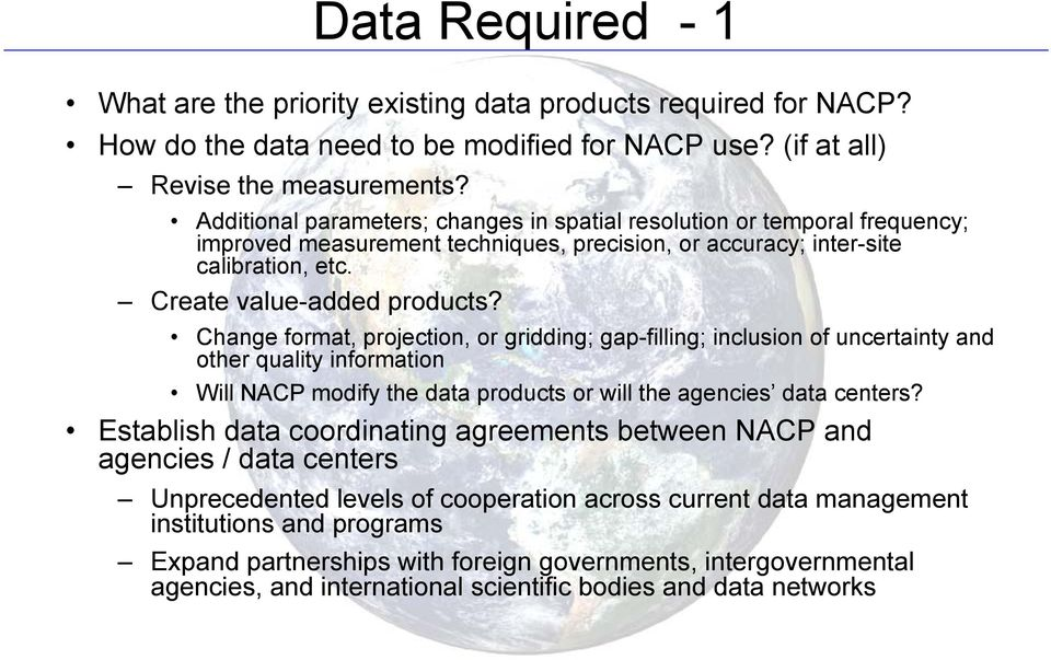 Change format, projection, or gridding; gap-filling; inclusion of uncertainty and other quality information Will NACP modify the data products or will the agencies data centers?
