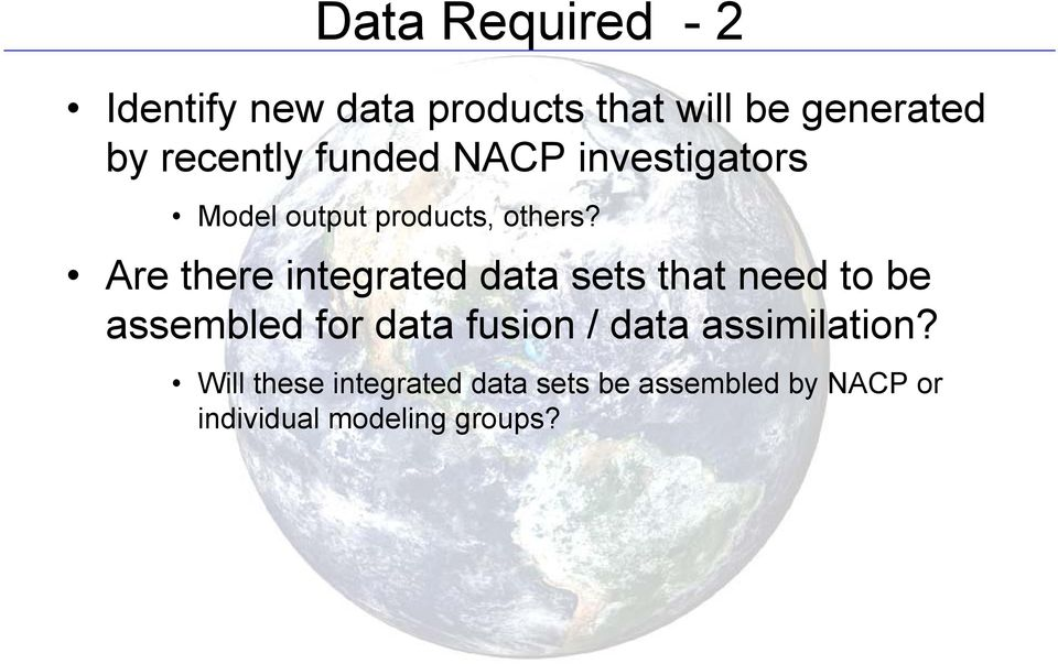 Are there integrated data sets that need to be assembled for data fusion /