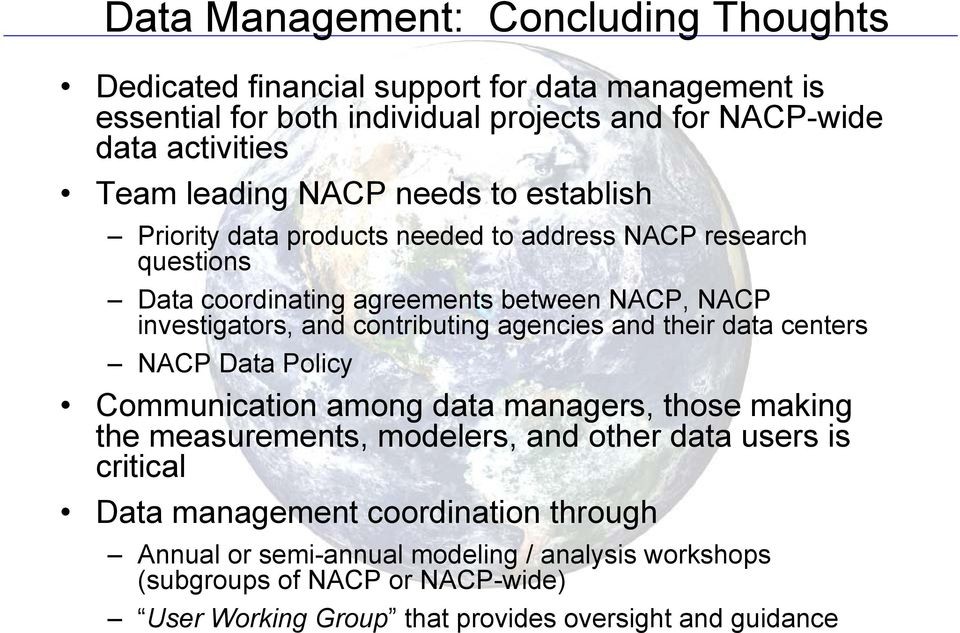 contributing agencies and their data centers NACP Data Policy Communication among data managers, those making the measurements, modelers, and other data users is