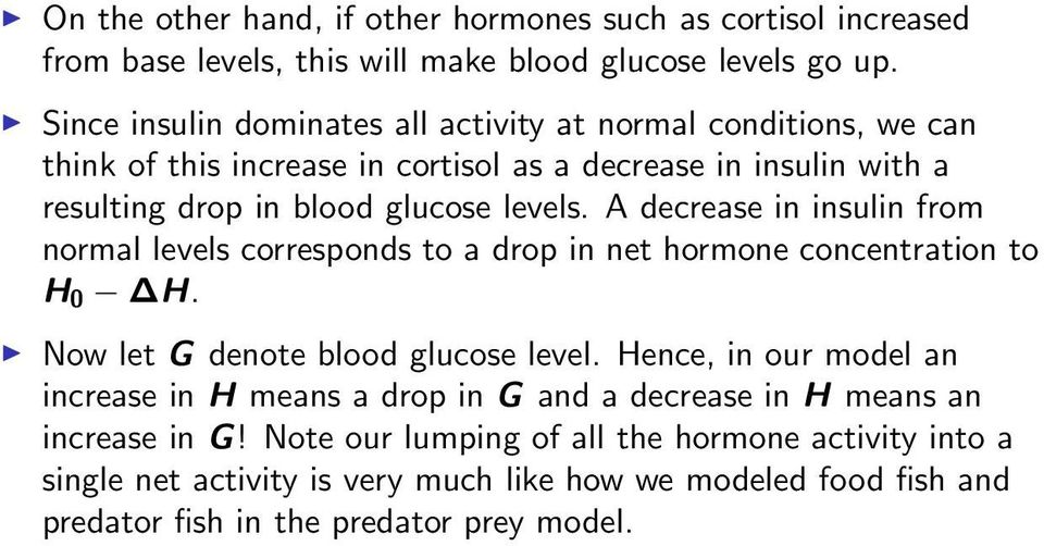 A decrease in insulin from normal levels corresponds to a drop in net hormone concentration to H 0 H. Now let G denote blood glucose level.
