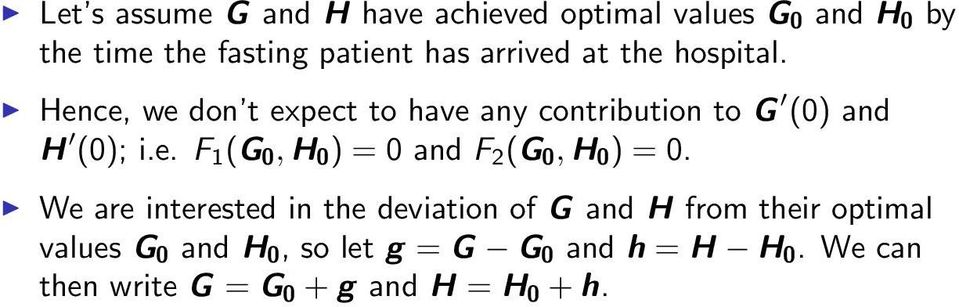 We are interested in the deviation of G and H from their optimal values G 0 and H 0, so let g = G G