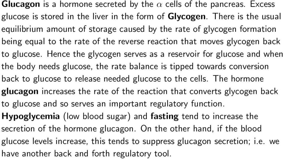 Hence the glycogen serves as a reservoir for glucose and when the body needs glucose, the rate balance is tipped towards conversion back to glucose to release needed glucose to the cells.